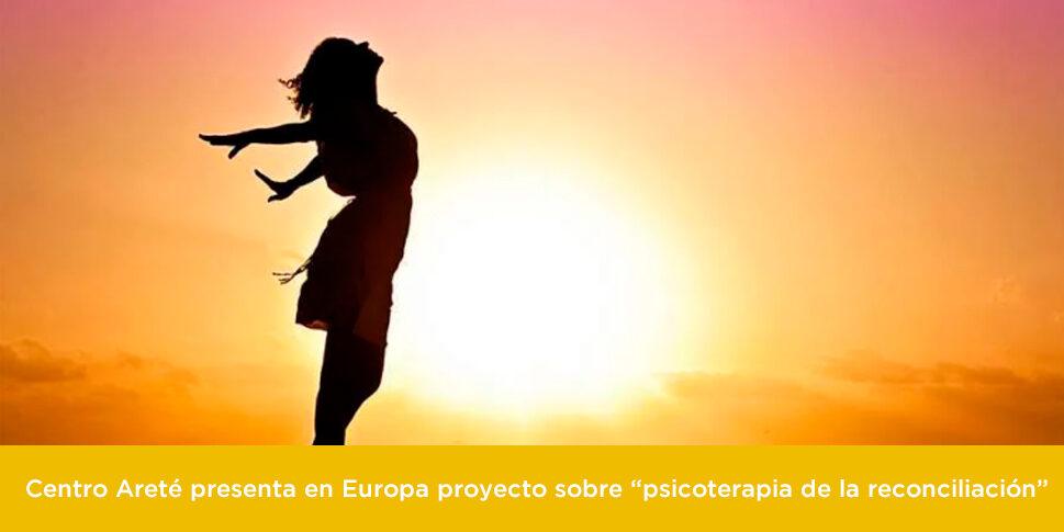 "Centro Areté presenta en Europa proyecto sobre ""psicoterapia de la reconciliación"